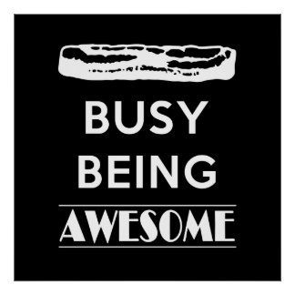 Bacon is Busy Being Awesome! Poster