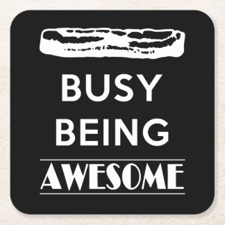 Bacon is Busy Being Awesome! Square Paper Coaster