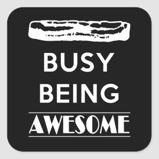 Bacon is Busy Being Awesome! Square Sticker