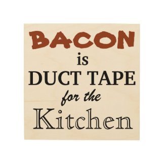 Bacon is Duct Tape for the kitchen Wood Wall Art