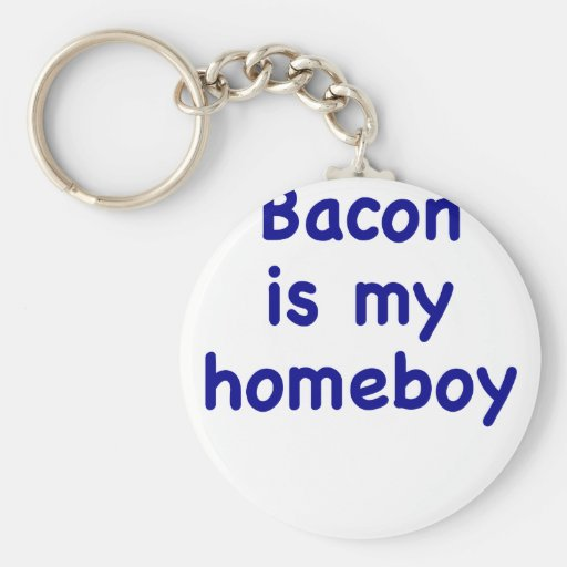 Bacon is my Homeboy Keychains