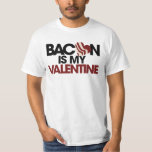 Bacon is my Valentine T-shirts