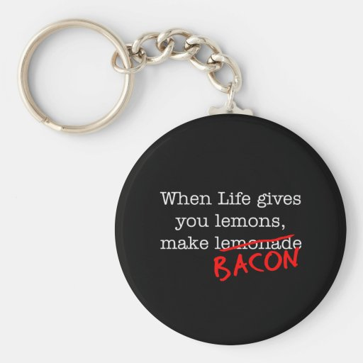 Bacon Life Gives You Keychains