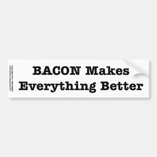 BACON Makes Everything Better Bumper Stickers