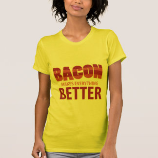 Bacon Makes Everything Better T-shirts