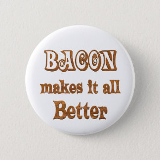 Bacon Makes It Better 6 Cm Round Badge