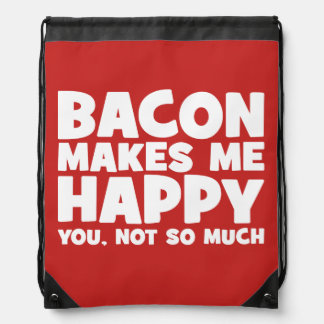 Bacon Makes Me Happy. You, Not So Much. - Funny Drawstring Bag