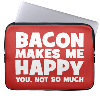 Bacon Makes Me Happy. You, Not So Much. - Funny Laptop Sleeve