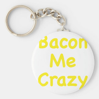 Bacon Me Crazy Keychains
