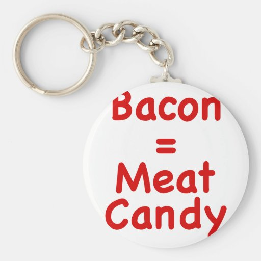Bacon = Meat Candy Keychains