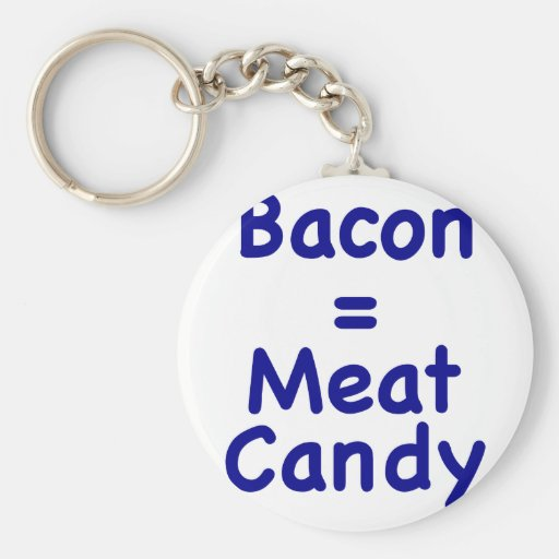 Bacon = Meat Candy Key Chains