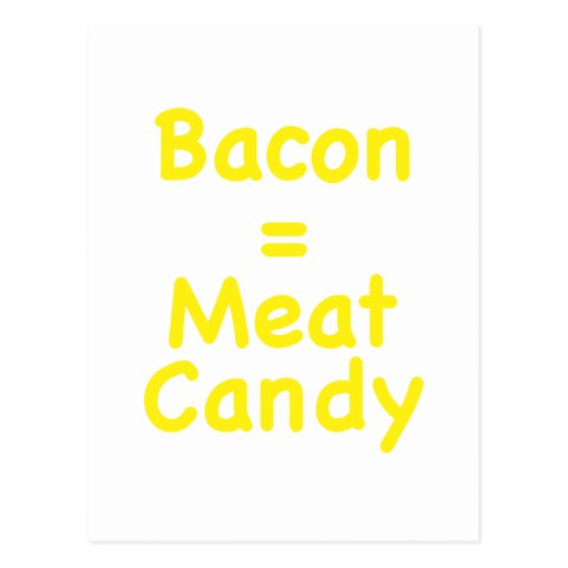 Bacon = Meat Candy Post Card