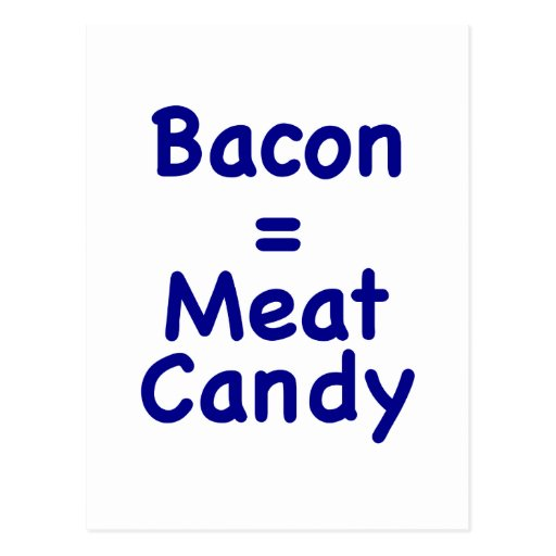 Bacon = Meat Candy Postcard