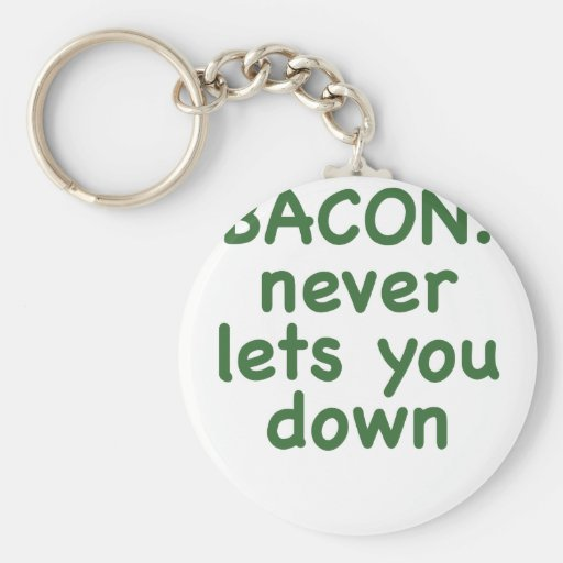 Bacon Never Lets You Down Keychain