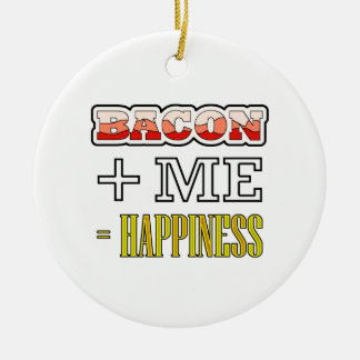 Bacon Plus Me Equals Happiness Funny Ceramic Ornament