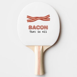 Bacon That is All Ping Pong Paddle