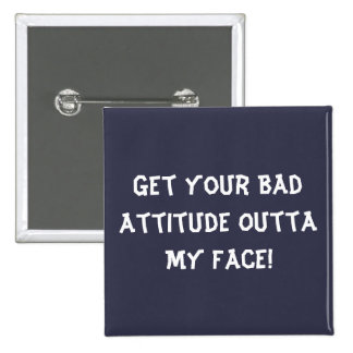 Bad Attitude Outta My Face - Square Button
