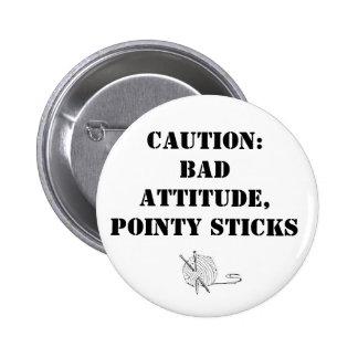 Bad attitude, pointy sticks 6 cm round badge
