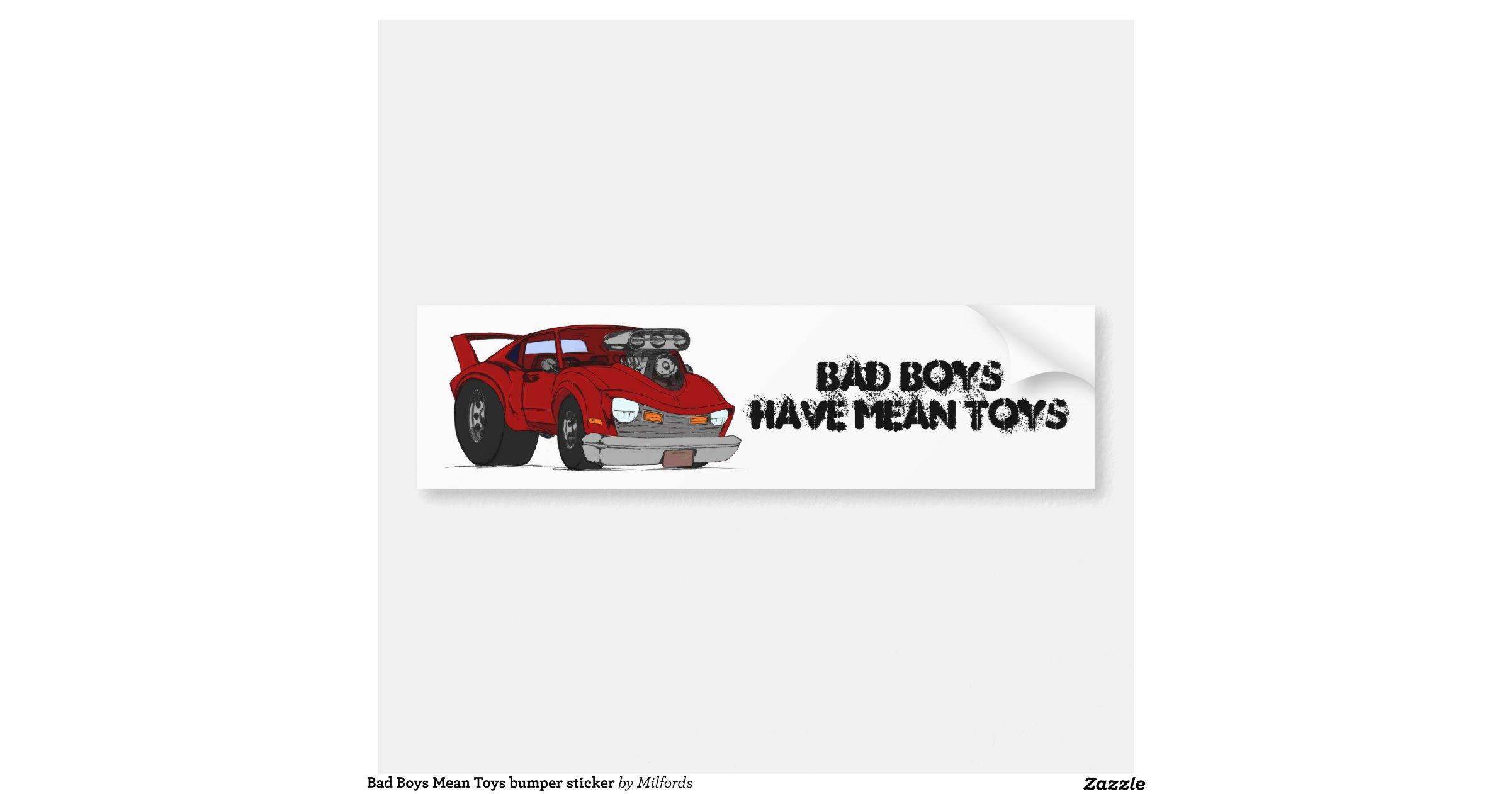 Bad Boy Toys : Bad boys mean toys bumper sticker zazzle