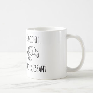 Bad Coffee / Good Croissant Mug