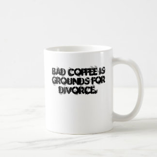 Bad coffee is grounds for divorce. coffee mug