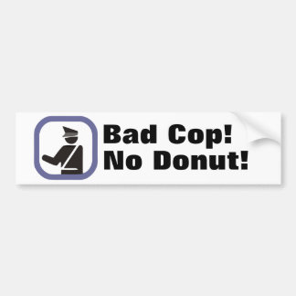 Bad Cop! No Donut! Bumper Sticker