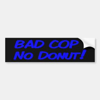 Bad Cop No Donut! Bumper Sticker