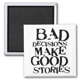 Bad Decisions Make Good Stories- funny proverb Square Magnet