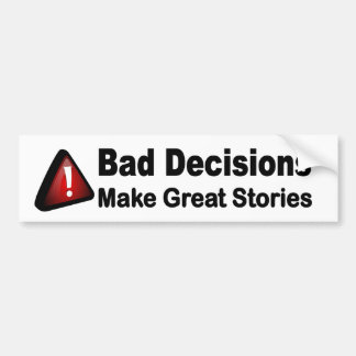 Bad decisions make great stories. funny car decal bumper sticker