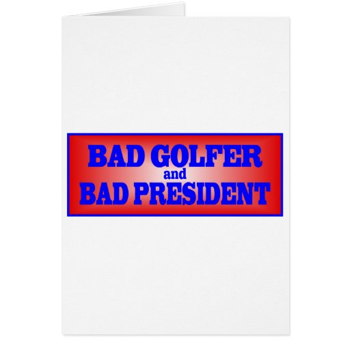 BAD GOLFER AND BAD PRESIDENT.png Cards