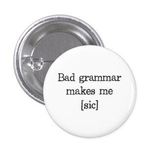 Bad Grammar Makes Me [sic] 3 Cm Round Badge