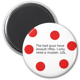 Bad Guys Have Assault Rifles. I Need a Musket. Magnet