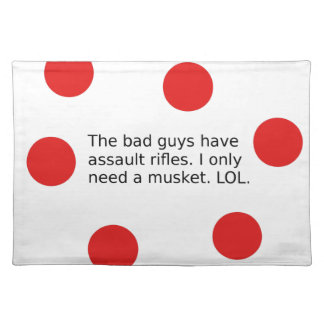 Bad Guys Have Assault Rifles. I Need a Musket. Placemat
