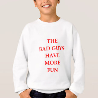 bad guys sweatshirt