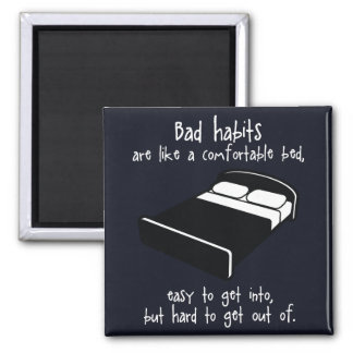 'Bad habits' quote magnet