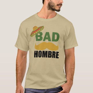 Bad Hombre Funny Political Trump Mexico Shirt