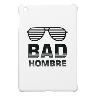 Bad Hombre iPad Mini Cases