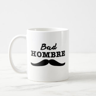 Bad Hombre - Mustache Mug - Presidential Election