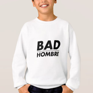 Bad Hombre Sweatshirt
