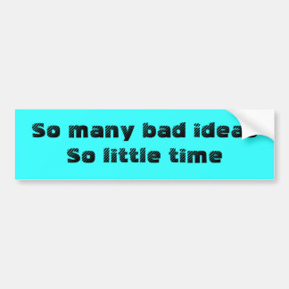 Bad Ideas, little time sticker Bumper Sticker