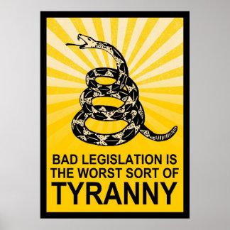 Bad Legislation Is The Worst Sort Of Tyranny Poster