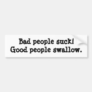 Bad people suck; Good people swallow Bumper Sticker