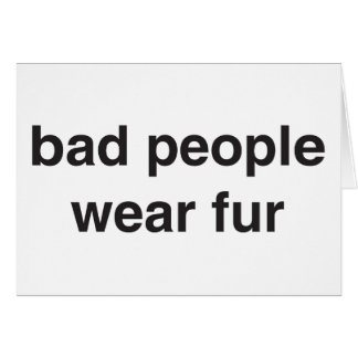 Bad People Wear Fur Card