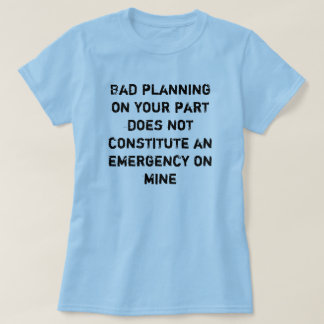 bad planning T-Shirt