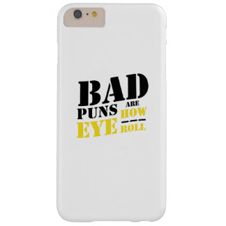 Bad Puns Are How Eye Roll - Funny Puns Barely There iPhone 6 Plus Case