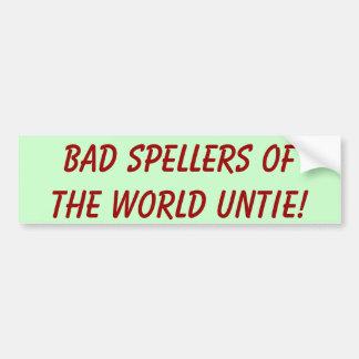 Bad Spellers Of The World Untie Bumper Stickers