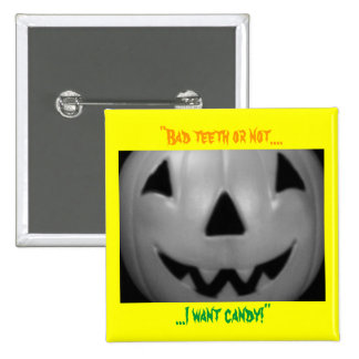 """""""Bad teeth or not, I want candy!"""" 15 Cm Square Badge"""
