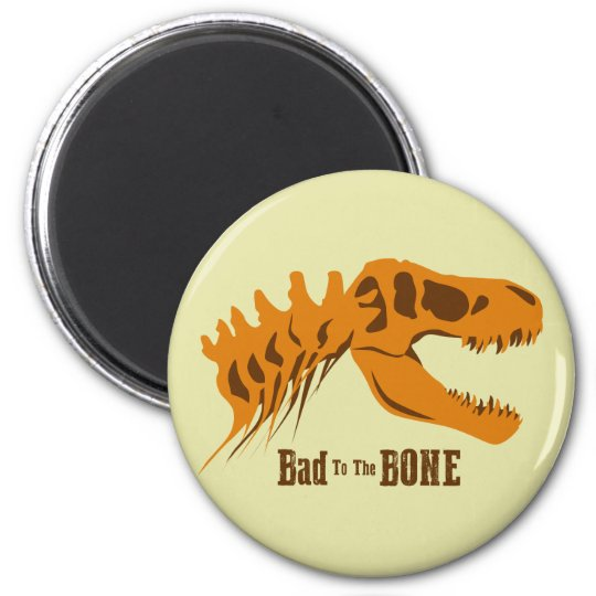 Bad to the Bone 6 Cm Round Magnet