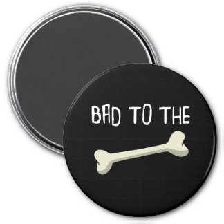 Bad To The Bone Magnet