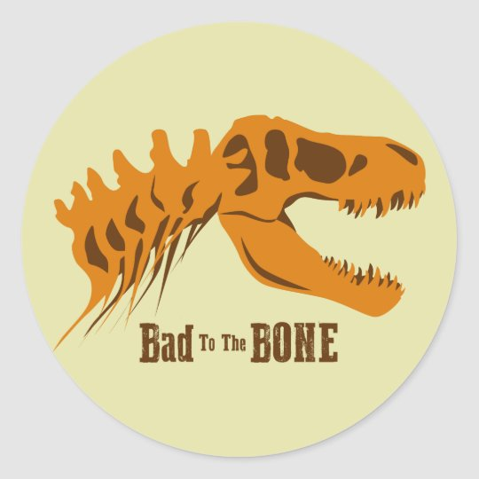 Bad to the Bone Round Sticker